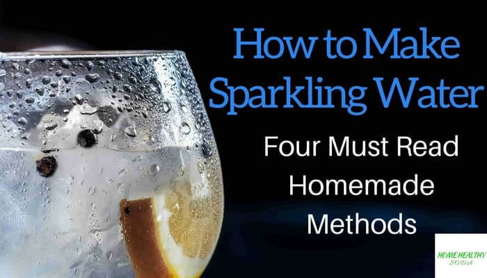 4 Ways To Make Sparkling Water 2021 – Video Guide