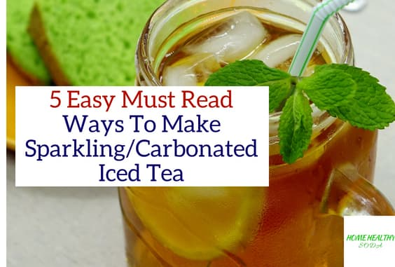 5 Ways To Make Sparkling Iced Tea or Carbonated Iced Tea
