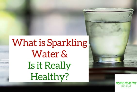What is Sparkling Water & Is it Really Healthy