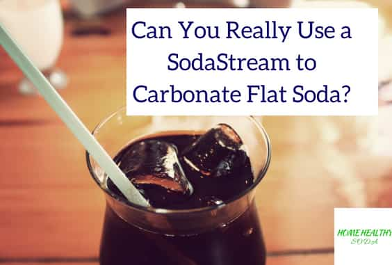 Can You use a SodaStream to Carbonate Flat Soda?