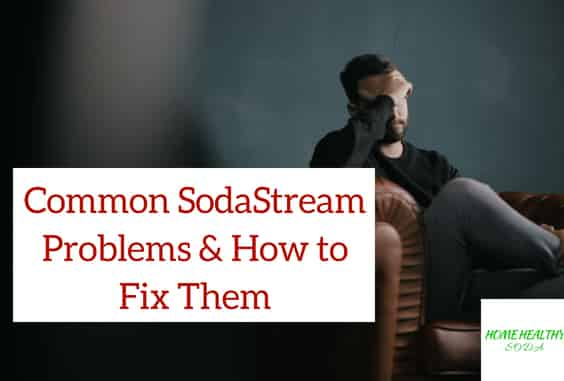 Common SodaStream Problems & Easy Tips to Fix Them