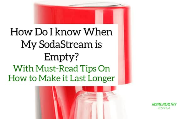 4 Tips To Spot When Your SodaStream Is Empty?