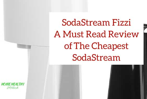 SodaStream Fizzi Review of The Cheapest SodaStream