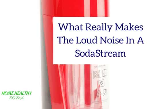 What Really Makes The Loud Noise In A SodaStream