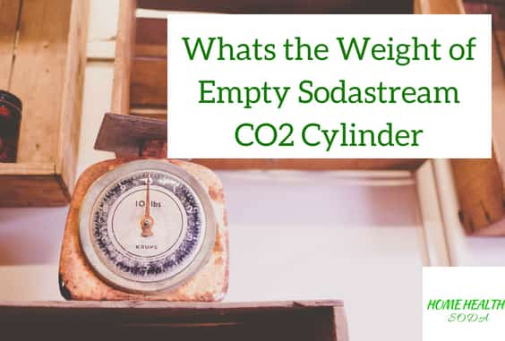 Whats the Weight of Empty Sodastream Co2 Cylinder