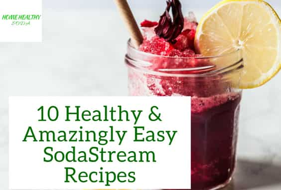 10 Healthy & Amazingly Easy SodaStream Recipes