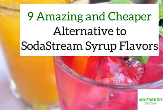 9 Amazing and Cheaper Alternative to SodaStream Syrup Flavors