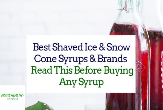 Best Shaved Ice & Snow Cone Syrups & Brands