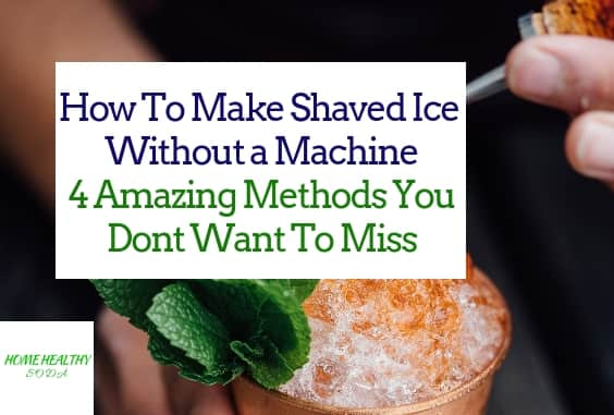 How to Make Shaved Ice Without Machine or Blender