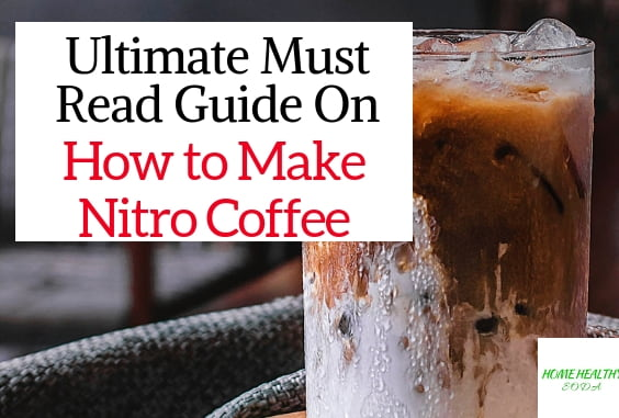 How To Make Nitro Coffee Ultimate Recipe 2021 (W/ Video)